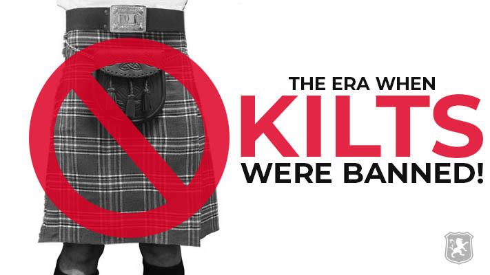 kilts, kilt history, kilt ban, when kilts were banned, the kilt ban,